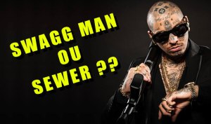 Swagg Man ou SEWER ?
